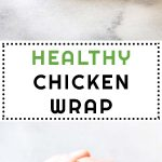 Collage of Healthy Chicken Wrap images with text overlay for Pinterest.