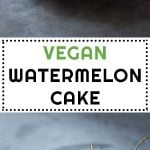 Collage of Vegan Watermelon Cake images with text overlay for Pinterest.