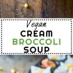 Collage of Vegan Cream Broccoli Soup images with text overlay fro Pinterest.