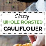 Two images of a whole roasted cauliflower with title of the recipe as text overlay for Pinterest.