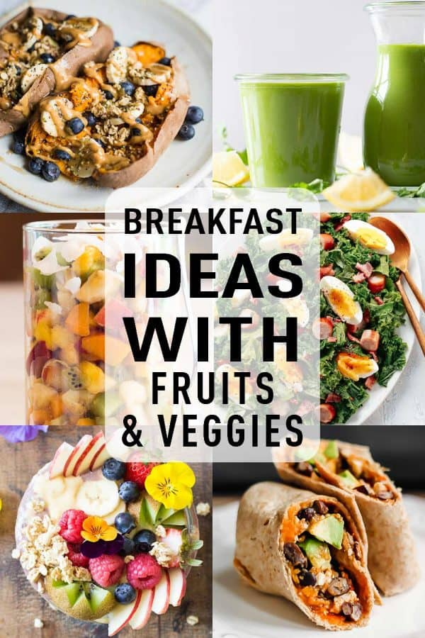 photo collage of 6 Breakfast Ideas With Fruits & Veggies with text overlay